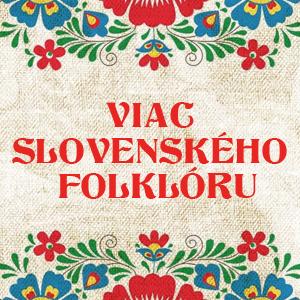 VIAC SLOVENSKÉHO FOLKLÓRU 300×300